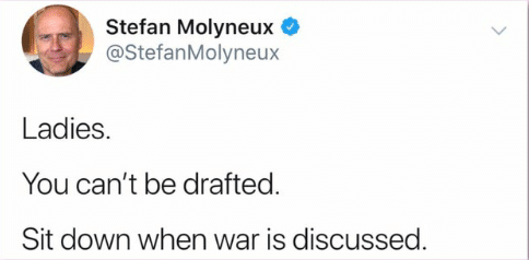 stefan-molyneux-stefanmolyneux-ladies-you-cant-be-drafted-sit-down-67574019.png